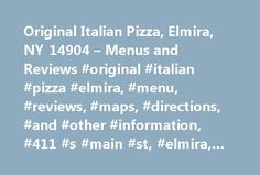 Original Italian Pizza, Elmira, NY 14904 – Menus and Reviews #original #italian #pizza #elmira, #menu, #reviews, #maps, #directions, #and #other #information, #411 #s #main #st, #elmira, #ny #14904 http://attorney.remmont.com/original-italian-pizza-elmira-ny-14904-menus-and-reviews-original-italian-pizza-elmira-menu-reviews-maps-directions-and-other-information-411-s-main-st-elmira-ny-14904/  # Original Italian Pizza Reviews of Original Italian Pizza 03/15/2015 – annoyed customer Horrible! I…