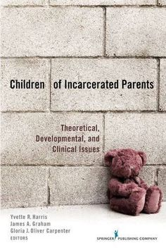 Children of Incarcerated Parents: Theoretical Developmental and Clinical Issues.