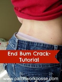 Ending Bum Crack One Pant At A Time- adding elastic to your waist so you underwear doesn't show! / patchwork posse