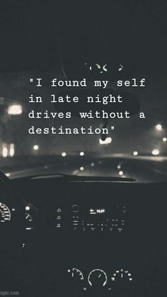 """""""I found my self in late night drives without a destination"""" , - Trend Shenanigans Quotes 2019 Night Quotes Thoughts, Late Night Quotes, Night Love Quotes, Late Night Thoughts, Mood Quotes, Attitude Quotes, Positive Quotes For Life, Good Life Quotes, Midnight Quotes"""