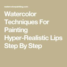 Watercolor Techniques For Painting Hyper-Realistic Lips Step By Step