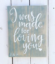 Wooden SignI Was Made For Loving You Wedding by ScrapaliciousAZ