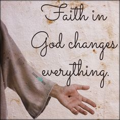 God and Jesus Christ:Faith in god changes everything.