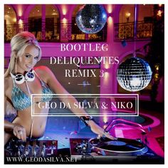 Geo Da Silva & Niko - Bootleg Deliquentes Remix 3 Geo