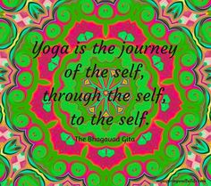 Yoga is the journey of the self, through the self, to the self. ~The Bhagavad Gita~ For more soulfully inspired quotes, images and mindfully conscious reads visit myaspiringsoulfullife.com.  Just click on the visit link below.