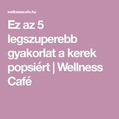Ez az 5 legszuperebb gyakorlat a kerek popsiért | Wellness Café