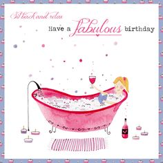 Sit back and relax and have a fabulous birthday • Felicity French • bathtub