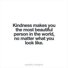 Kindness makes you the most beautiful person in the world, no matter what you look like. 💭 #quoteble