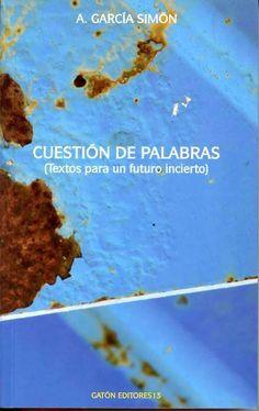 Cuestión de Palabras : (textos para un futuro incierto) / A. García Simón