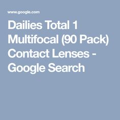 Dailies Total 1 Multifocal (90 Pack) Contact Lenses - Google Search