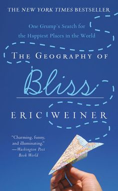 The Geography of Bliss - Eric Weiner | Travel & Adventure