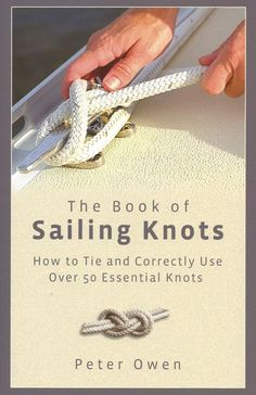 An illustrated guide to 50 of the most commonly used sailing knots.