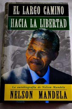 El Largo camino hacia la libertad : la autobiografía de Nelson Mandela