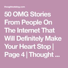 50 OMG Stories From People On The Internet That Will Definitely Make Your Heart Stop   Page 4   Thought Catalog