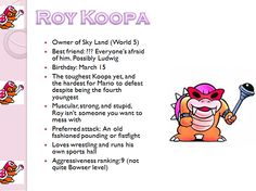 Profiles: Roy Koopa he's actually the third oldest
