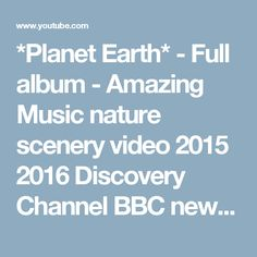*Planet Earth* - Full album - Amazing Music nature scenery video 2015 2016 Discovery Channel BBC new - YouTube