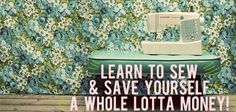 Learn to Sew & Save Yourself a Whole Lotta Money! - And Then We Saved