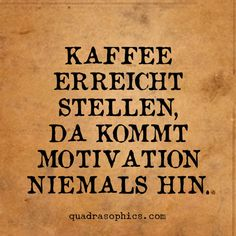 Coffee reaches jobs, motivation is not there . Top Quotes, Words Quotes, Best Quotes, Funny Quotes, Sayings, Sassy Quotes, Couple Quotes, Image Coach, German Words