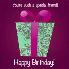 You're such a special friend! Happy Birthday!  tjn