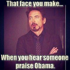 That face you make when you hear someone praise Obama!  LOL
