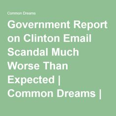 Government Report on Clinton Email Scandal Much Worse Than Expected | Common Dreams | Breaking News & Views for the Progressive Community