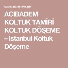 ACIBADEM KOLTUK TAMİRİ KOLTUK DÖŞEME – İstanbul Koltuk Döşeme