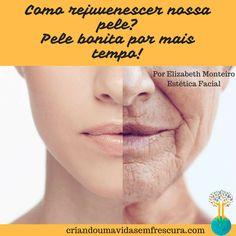 Como rejuvenescer nossa pele? Pele bonita por mais tempo! Por Elizabeth Monteiro/Esteticista