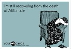 """I'm still recovering from the death of Alt!Lincoln."" Me too, friend. Me too. :*("