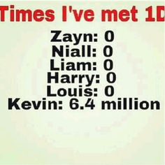 Only Directioners get this . ;)^^^hahaha I died laughing at this! Like just imagine Louis saying Kevin!