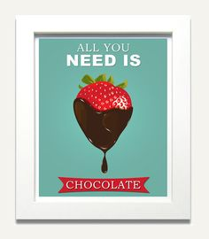 Chocolate poster strawberry print Kitchen art - All you need is chocolate - turquoise wall decor from PurpleCowPosters on Etsy. Chocolate Logo, Chocolate Quotes, Death By Chocolate, I Love Chocolate, Chocolate Heaven, Chocolate Lovers, Chocolate Recipes, Chocolate Humor, Chocolate Fondue