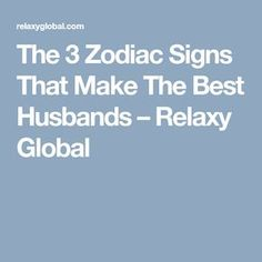 The 3 Zodiac Signs That Make The Best Husbands – Relaxy Global