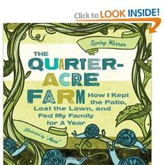 The Quarter-Acre Farm: How I Kept the Patio, Lost the Lawn, and Fed My Family for a Year [Paperback]  Spring Warren (Author), Jesse Pruet (Illustrator)
