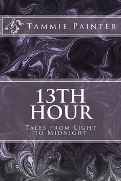 From light tales of legends and love to dark stories of ancient beasts and angry wives, 13th Hour will delight you, mystify you and perhaps make you cringe. tammiepainter.com