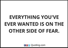 Everything you've ever wanted is on the other side   Inspirational Quote