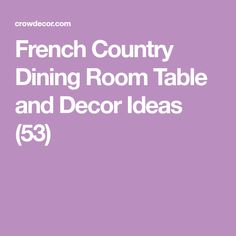 French Country Dining Room Table and Decor Ideas (53)