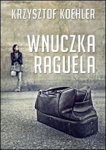 """Świat w oczach Mamy: """"Wnuczka Raguela""""  Krzysztof Koehler"""