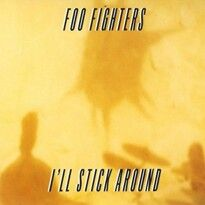 "One of the only good thing from late 1995... ""I'll Stick Around"" by Foo Fighters..."