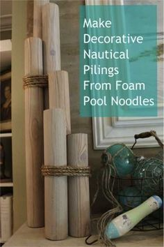 20 DIY Coastal Décor Projects --nautical pilings from pool noodles