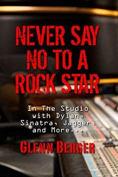 """In 1974, at the age of seventeen, author Glenn Berger served as """"Schlepper"""" and apprentice to the legendary recording engineer Phil Ramone at New York City's A&R Studios. Not only is Never Say No to A Rock Star a fascinating, hilarious and poignant behind-the-scenes look of this musical Mecca, but it also provides a telling and honest examination of the nature of fame and success and the corollaries between creativity, madness and self-destruction. Visit to find out more!"""