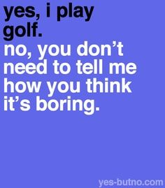 Yes, I play golf....