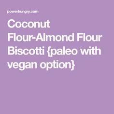 Coconut Flour-Almond Flour Biscotti {paleo with vegan option}