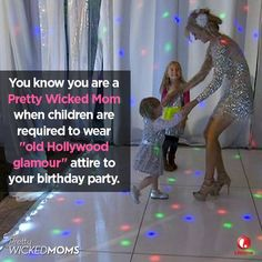 "You know you are a pretty wicked mom when children are required to wear ""old Hollywood glamour"" attire to your birthday party."
