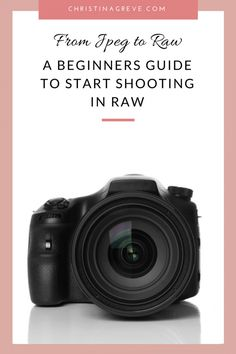 A Beginners Guide to Start Shooting in RAW