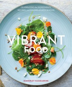 Best cookbooks for easy healthy recipes. Vibrant Food, celebrating the ingredients, recipes, and colors of each season. Chimichurri, Bio Restaurant, Tofu, Whole Food Recipes, Healthy Recipes, Cod Recipes, Salmon Recipes, Delicious Recipes, Salads