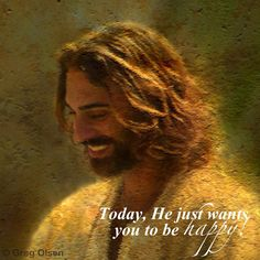 """Today, He just wants you to be happy!  (""""Joy of the Lord"""" by Greg Olsen)  *Just in case you need a little nudge, try at least one of the following: Count your blessings. Give someone a hug. Make a new friend. Find something nice to do for someone else. Sing. Dance. Say """"I Love You"""" to someone (maybe that someone could be you). Watch something that will make you laugh out loud. Call an old friend. Watch the sun set. Think about your mom. Or simply SMILE - life is meant to be enjoyed."""