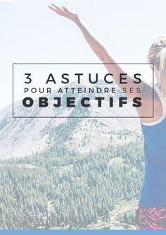 Si vous cherchez à accomplir vos objectifs, ces 3 petites astuces pourraient vous êtes utiles !
