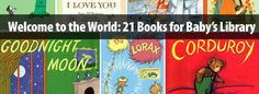 Welcome to the World: 21 Books for Baby's Library via @halfpricebooks