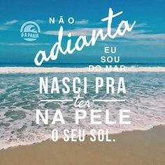 Não adianta, eu sou do mar. Nasci pra ter na pele o seu sol. - Armandinho Foto: @sorayamarx Beach Tumblr, Sea Quotes, Mermaid Beach, Summer Paradise, Frases Tumblr, Beach Pool, Good Vibes, Positive Vibes, Life Is Good
