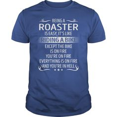 Being a Roaster like Riding a Bike Job Shirts #gift #ideas #Popular #Everything #Videos #Shop #Animals #pets #Architecture #Art #Cars #motorcycles #Celebrities #DIY #crafts #Design #Education #Entertainment #Food #drink #Gardening #Geek #Hair #beauty #Health #fitness #History #Holidays #events #Home decor #Humor #Illustrations #posters #Kids #parenting #Men #Outdoors #Photography #Products #Quotes #Science #nature #Sports #Tattoos #Technology #Travel #Weddings #Women