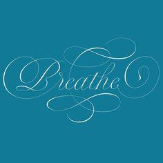 Breathe! #script #lettering #swashes